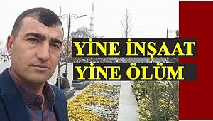 GURBETTE EKMEK PARASI KAZANIRKEN ÖLDÜ
