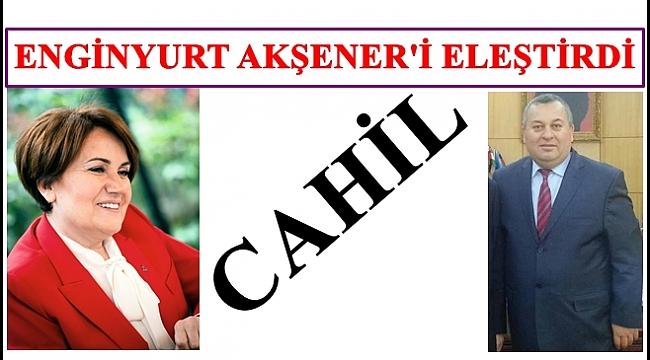 Enginyurt'tan Akşener'e: Sen nasıl Cumhurbaşkanı adayısın