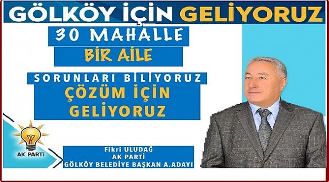 Fikri Uludağ: Gölköy'ü kucaklayacağız