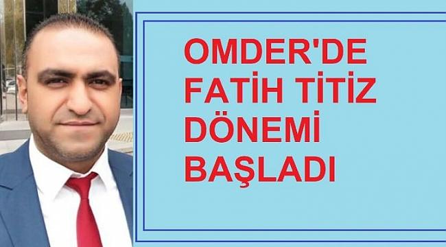 OMDER'DE YENİ BAŞKAN FATİH TİTİZ