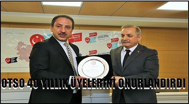 OTSO 40 YILLIK ÜYELERİNİ PLAKETLE ÖDÜLLENDİRDİ