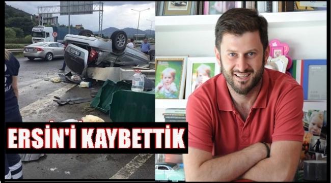 Ersin Alp kazada yaşamını kaybetti