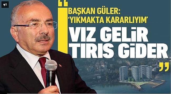 Başkan Güler: Yıkmakta kararlıyım