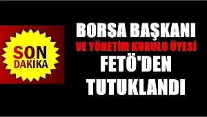 Borsa Başkanı ve Yönetim Kurulu Üyesi FETÖ'den tutuklandı