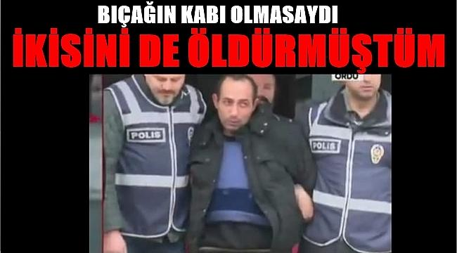 Ceren'İn katili Arduç; Polisleri de öldürmek istedim