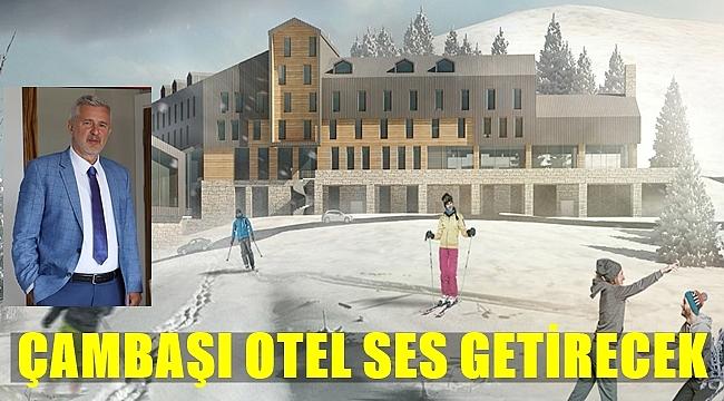 Şenocak: Çambaşı Otel Ordu Turizminin Lokomatifi Olacak