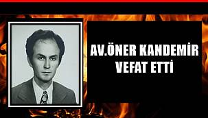 Av. Öner Kandemir vefat etti