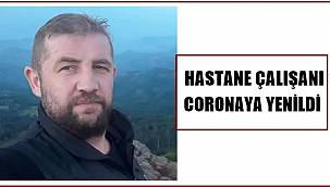 Hastane personeli coronadan vefat etti