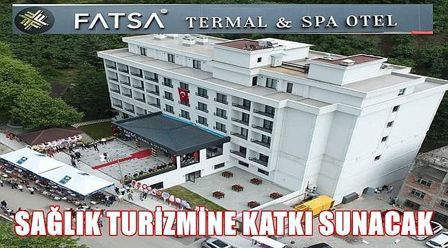 Fatsa Ilıca Termal & Spa Otel Hizmete Açıldı