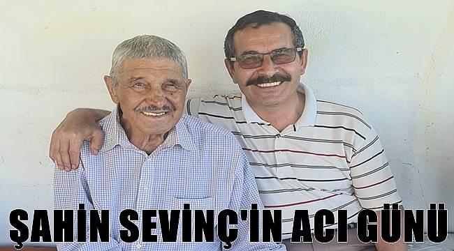 Şahin Sevinç'in babası Mustafa Sevinç vefat etti