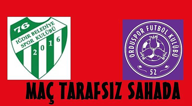 Iğdırspor- 52 Orduspor maçının oynanacağı stadyum beli oldu