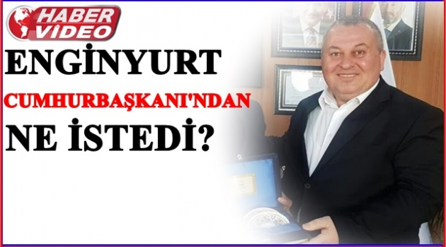 ENGİNYURT CUMHURBAŞKANI'NA 8 MİLYON ADINA SESLENDİ