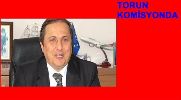 TORUN HANGİ KOMİSYONA SEÇİLDİ