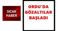 ORDU'DA KİMLER GÖZALTINA ALINDI