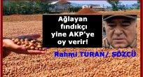 Ağlayan fındıkçılar yine AKP'ye oy verir!