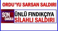 ÜNLÜ FINDIKÇIYA YAPILAN SALDIRI ORDU'YU SARSTI