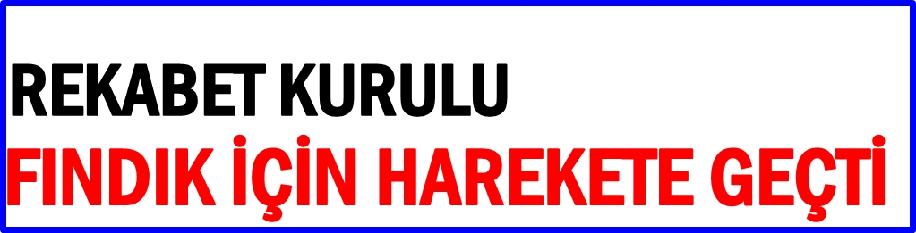 EMANET FINDIK REKABETİ AZALTIYOR